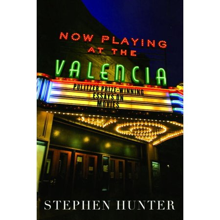Now Playing At The Valencia  Pulitzer Prizewinning Essays On  Now Playing At The Valencia  Pulitzer Prizewinning Essays On Movies