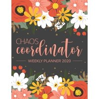 Chaos Coordinator Weekly Planner 2020: January to December 2020: Weekly & Monthly View Planner, 12 Month Organizer & Diary - To Do List Academic Schedule Agenda Organizer 4 (chaos coordinator planner)