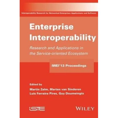 Enterprise Interoperability: Research and Applications in Service-oriented Ecosystem, Proceedings of the 5th International IFIP Working Conference IWEI 2013