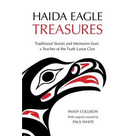 Haida Eagle Treasures : Traditional Stories and Memories from a Teacher of the Tsath Lanas Clan