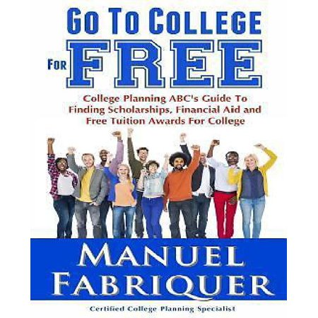 Go To College For Free  College Planning Abcs Guide To Finding Scholarships  Financial Aid And Free Tuition Awards For College
