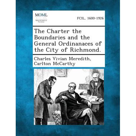 The Charter the Boundaries and the General Ordinanaces of the City of Richmond. (Paperback)