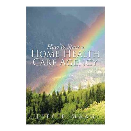 How to Start a Home Health Care Agency