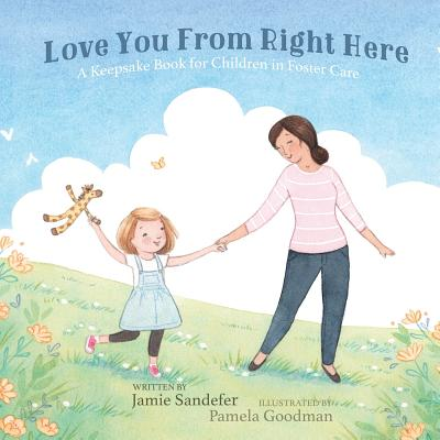 Love You from Right Here : A Keepsake Book for Children in Foster Care