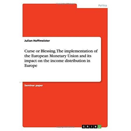Curse Or Blessing  The Implementation Of The European Monetary Union And Its Impact On The Income Distribution In Europe