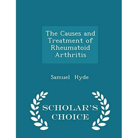 The Causes And Treatment Of Rheumatoid Arthritis   Scholars Choice Edition