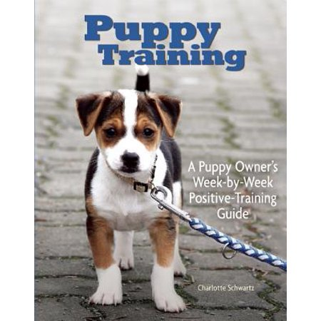 Puppy Training - Puppy Training : Owner's Week-By-Week Training Guide