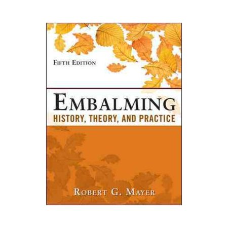 Embalming: History, Theory, and Practice by