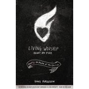 Living Worship Heart on Fire : Fanning the Flame of the Church