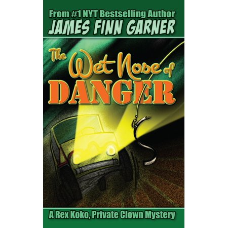 The Wet Nose of Danger: A Rex Koko, Private Clown Mystery #3 - eBook