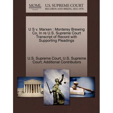 U S V. Marxen : Monterey Brewing Co, in Re U.S. Supreme Court Transcript of Record with Supporting Pleadings
