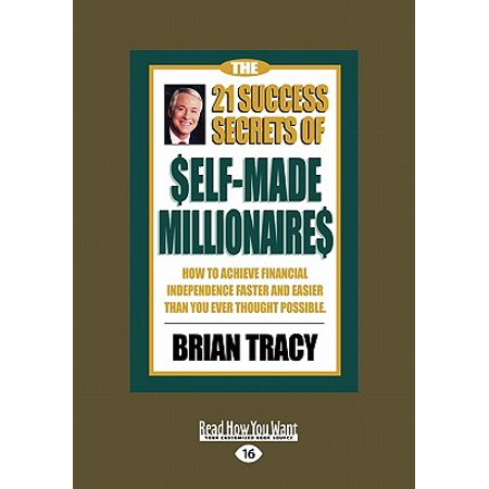 The 21 Success Secrets of Self-Made Millionaires : How to Achieve Financial Independence Faster and Easier Than You Ever Thought Possible (Easyread (21 Success Secrets Of Self Made Millionaires)