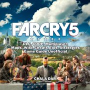 Far Cry 5, DLC, COOP, Multiplayer, Maps, Wiki, Cheats, Tips, Strategies, Game Guide Unofficial - Audiobook