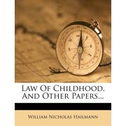 Law of Childhood, and Other Papers...