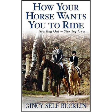 How Your Horse Wants You to Ride: Starting Out, Starting Over by
