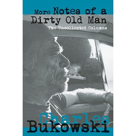More Notes of a Dirty Old Man : The Uncollected