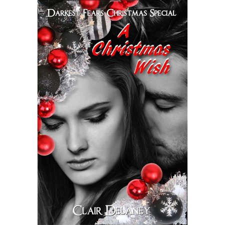 A Christmas Wish - A Contemporary Erotic Feel Good Christmas Romance (Darkest Fears Christmas Special, Book Four) -