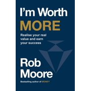 I'm Worth More : Realise your real value and earn your success