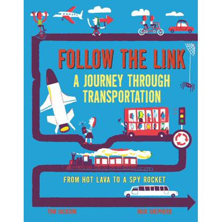 Follow the Link: A Journey Through Transportation : From Hot Lava to a Spy