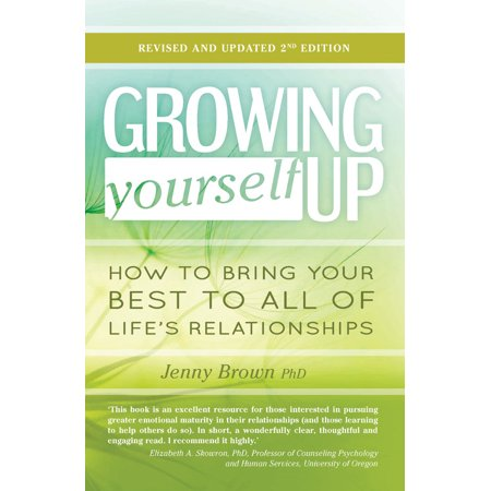 Growing Yourself Up : How to bring your best to all of life's