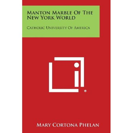 Manton Marble Of The New York World  Catholic University Of America