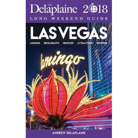 Las Vegas - The Delaplaine 2018 Long Weekend Guide