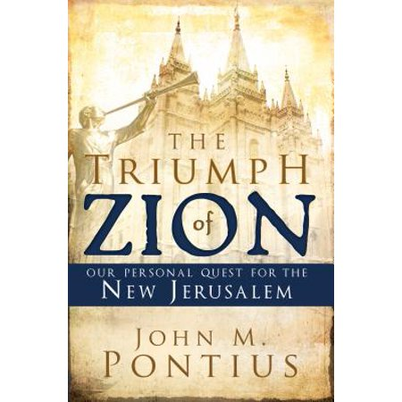 Zion Gate Jerusalem - The Triumph of Zion : Our Personal Quest for the New Jerusalem