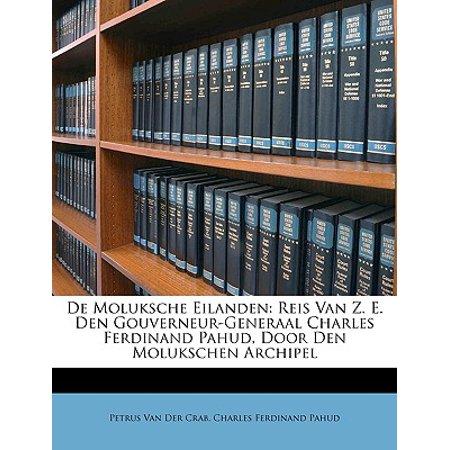 de Moluksche Eilanden : Reis Van Z. E. Den Gouverneur-Generaal Charles Ferdinand Pahud, Door Den Molukschen