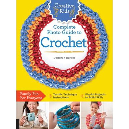 - Creative Kids Complete Photo Guide to Crochet
