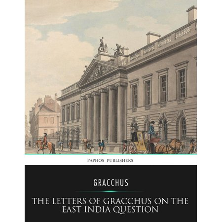 The Letters of Gracchus on the East India Question - eBook