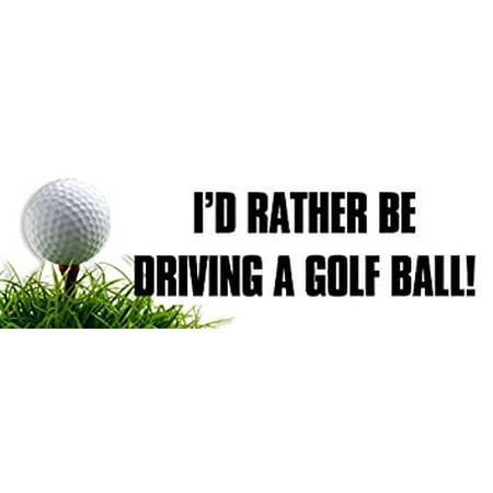 Golfer Sticker (I'd Rather Be Driving a GOLF BALL Sticker Decal(golfing golfer decal) Size: 3 x 9)