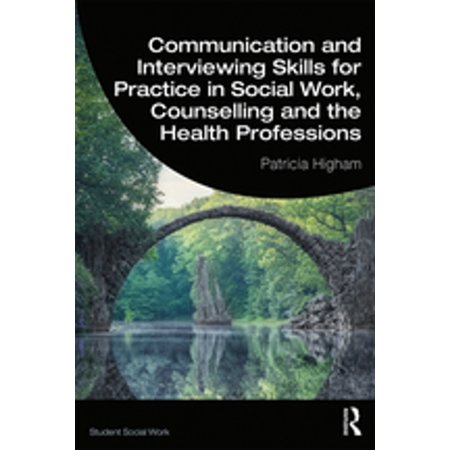 Communication and Interviewing Skills for Practice in Social Work, Counselling and the Health Professions - (Counselling Skills And Social Work A Relationship)