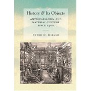 History and Its Objects: Antiquarianism and Material Culture Since 1500 (Hardcover)
