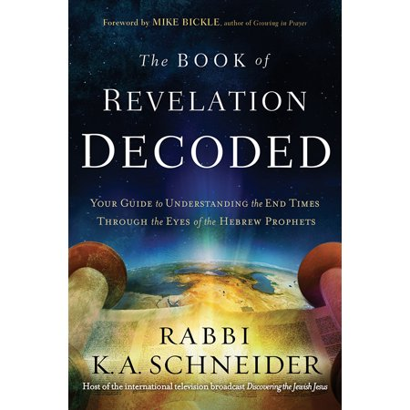 The Book of Revelation Decoded : Your Guide to Understanding the End Times Through the Eyes of the Hebrew