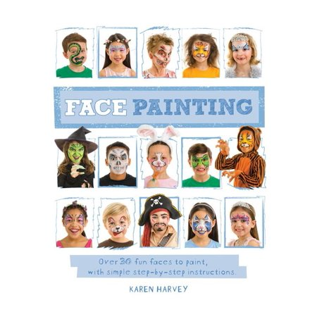 Face Painting: Over 30 Faces to Paint, with Simple Step-By-Step Instructions (Paperback) - Face Painting Ideas For Halloween Easy