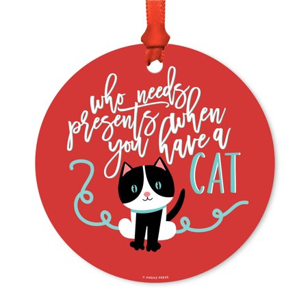Funny Animal Round Metal Christmas Ornament, Who Needs Presents When You Have Cat Graphic, Includes Ribbon and Gift Bag](Funny Animal Christmas)