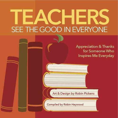 Teachers See the Good in Everyone: Appreciation & Thanks for Someone Who Inspires Me Everyday