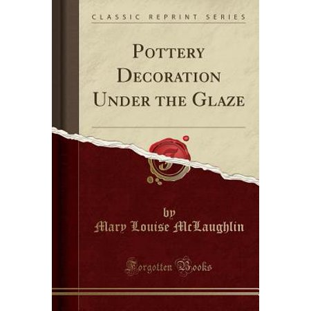 Pottery Decoration Under the Glaze (Classic Reprint) (Classic Decorations)