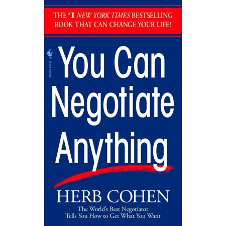 You Can Negotiate Anything : The World's Best Negotiator Tells You How To Get What You
