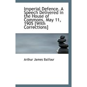 Imperial Defence. a Speech Delivered in the House of Commons, May 11, 1905 [With Corrections]