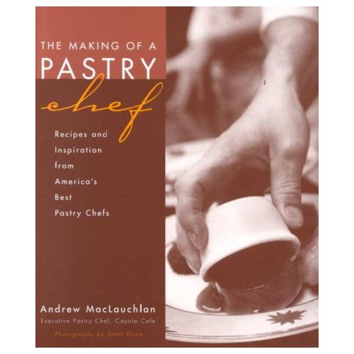 The Making of a Pastry Chef: Recipes and Inspirations from America's Best