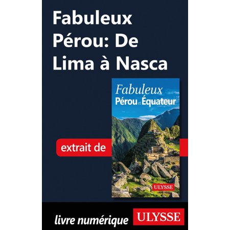 Fabuleux Pérou: De Lima à Nasca - eBook