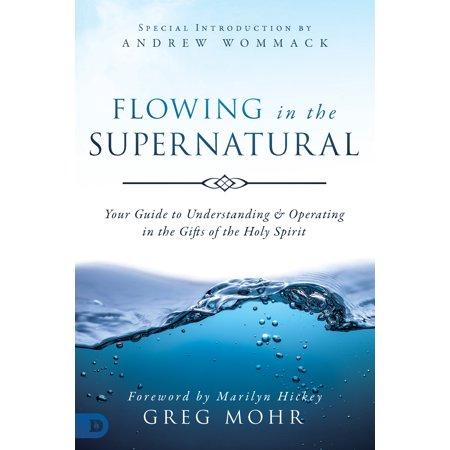 Flowing in the Supernatural : Your Guide to Understanding and Operating in the Gifts of the Holy (7 Gifts Of The Holy Spirit Understanding)