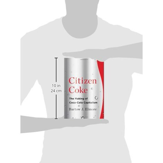 Citizen Coke The Making Of Coca Cola Capitalism Walmart