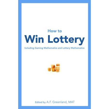 How To Win Lottery  Including Gaming Mathematics And Lottery Mathematics