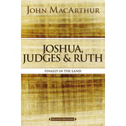 MacArthur Bible Studies: Joshua, Judges, and Ruth: Finally in the Land (Paperback)