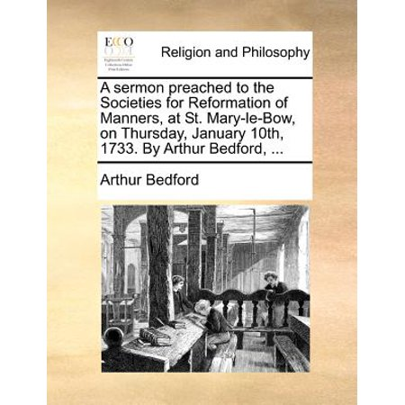 A Sermon Preached to the Societies for Reformation of Manners, at St. Mary-Le-Bow, on Thursday, January 10th,... by
