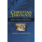 Christian Theology: A Concise, Comprehensive, and Systematic View of the Evidences, Doctrines, Moral