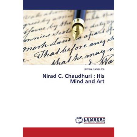 Nirad C. Chaudhuri : His Mind and Art