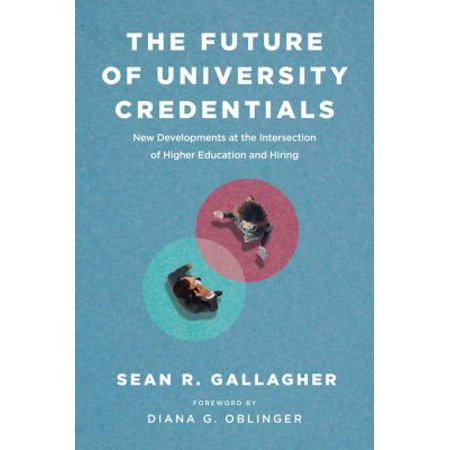 The Future Of University Credentials  New Developments At The Intersection Of Higher Education And Hiring